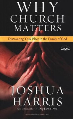 Why Church Matters: Discovering Your Place in the Family of God  -     By: Joshua Harris