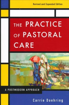 The Practice of Pastoral Care, Revised and Expanded Edition: A Postmodern Approach / Revised  -     By: Carrie Doehring