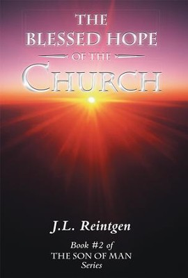 The Blessed Hope of the Church: Book #2 of the Son of Man Series - eBook  -     By: J.L. Reintgen