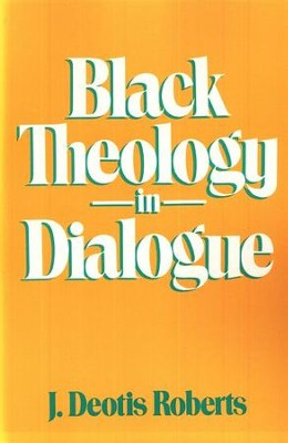 Black Theology in Dialogue  -     By: J. Deotis Roberts