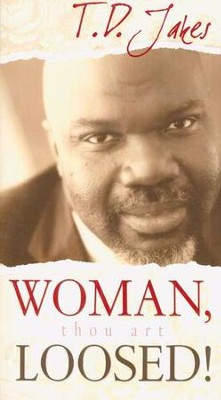 Woman, Thou Art Loosed!   -     By: T.D. Jakes