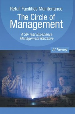 Retail Facilities Maintenance: The Circle of Management: A 30-Year Experience Management Narrative - eBook  -     By: Al Tierney