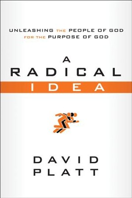 A Radical Idea: Unleashing the People of God for the Purpose of God, 10 copies  -     By: David Platt