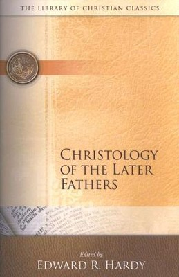 The Library of Christian Classics - Christology of the  Later Fathers  -     Edited By: Edward R. Hardy     By: Edited by Edward R. Hardy