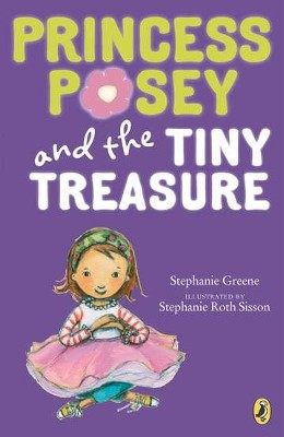 Princess Posey and the Tiny Treasure  -     By: Stephanie Greene     Illustrated By: Stephanie Sisson