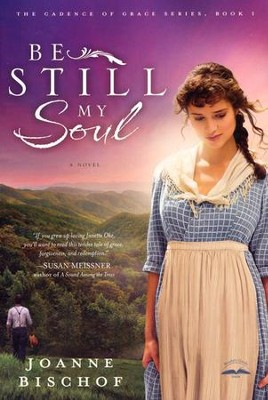 Be Still My Soul, Cadence of Grace Series #1   -     By: Joanne Bischof