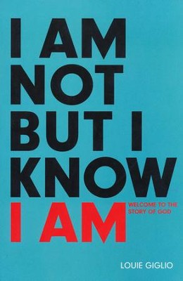 I Am Not, But I Know I Am: Welcome to the Story of God   -     By: Louie Giglio