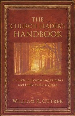 The Church Leader's Handbook: A Guide to Counseling Families and Individuals in Crisis  -     By: William R. Cutrer