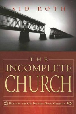 The Incomplete Church: Unifying God's Children   -     By: Sid Roth