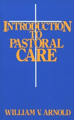 Introduction to Pastoral Care  -     By: William V. Arnold