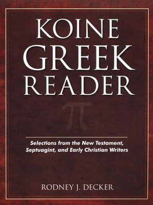 Koine Greek Reader: Selections from the New Testament, Septuagint, and Early Christian Writers  -     By: Rodney J. Decker