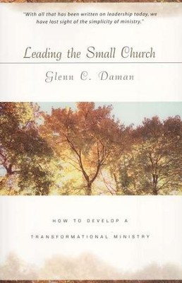 Leading the Small Church: How to Develop a Transformational Ministry  -     By: Glenn Daman