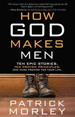 How God Makes Men: 10 Epic Stories. 10 Proven Principles. One Huge Promise for Your Life.  -     By: Patrick Morley