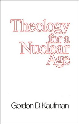 Theology for a Nuclear Age  -     By: Gordon D. Kaufman