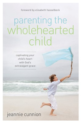 Parenting the Wholehearted Child: Captivating Your Child's Heart with God's Extravagant Grace - eBook  -     By: Jeannie Cunnion