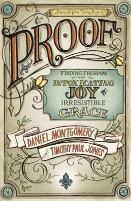 PROOF: Finding Freedom through the Intoxicating Joy of Irresistible Grace - eBook  -     By: Dan Montgomery, Timothy Paul Jones