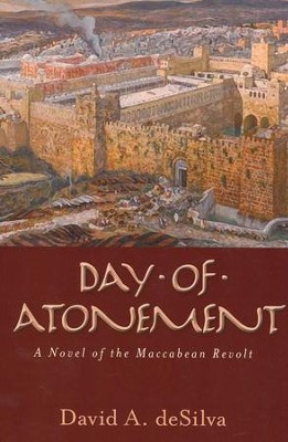 Day of Atonement: A Novel of the Maccabean Revolt  -     By: David A. DeSilva