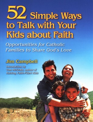 52 Simple Ways to Talk with Your Kids About Faith  -     By: Jim Campbell