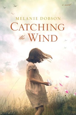 Catching the Wind, Hardcvoer  -     By: Melanie Dobson