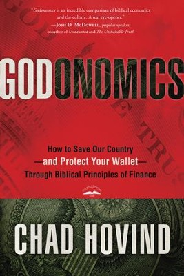 Godonomics: How to Save Our Country-and Protect Your Wallet-Through Biblical Principles of Finance  -     By: Chad Hovind