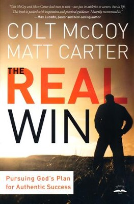 The Real Win: Pursuing God's Plan for Authentic Success   -     By: Colt McCoy, Matt Carter