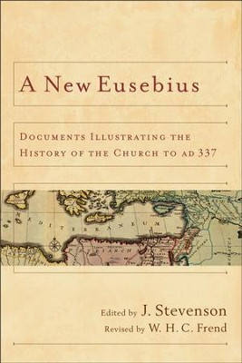 New Eusebius, A: Documents Illustrating the History of the Church to AD 337 - eBook  -     By: J. Stevenson, W.H.C. Frend
