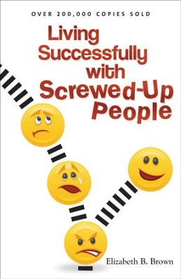Living Successfully with Screwed-Up People - eBook  -     By: Elizabeth B. Brown