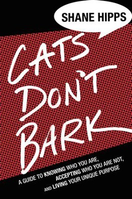 Cats Don't Bark: How to Find Your Purpose - eBook  -     By: Shane Hipps