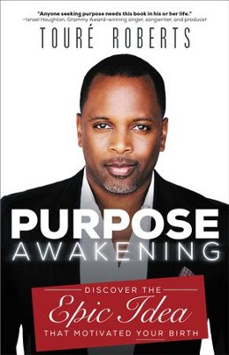 Purpose Awakening: Discover the Epic Idea that Motivated Your Birth - eBook  -     By: Toure Roberts