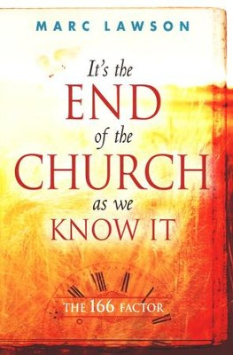 It's The End Of The Church As We Know It: The 166 Factor  -     By: Marc Lawson