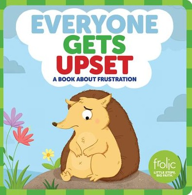 Everyone Gets Upset: A Book about Frustration   -     By: Kristen McCurry, Jennifer Hilton, Natasha Rimmington