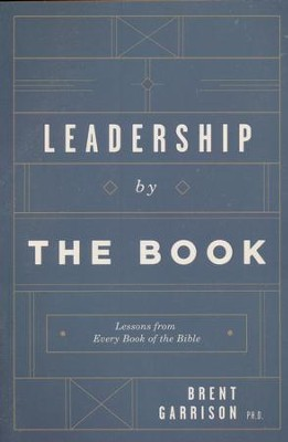 Leadership by the Book: Lessons from Every Book of the Bible  -     By: Brent Garrison
