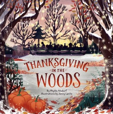 Thanksgiving in the Woods  -     By: Phyllis Alsdurf