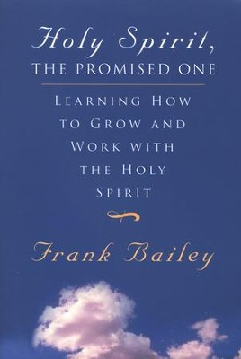 Holy Spirit, The Promised One: Learning How to Grow and Work with the Holy Spirit  -     By: Frank Bailey