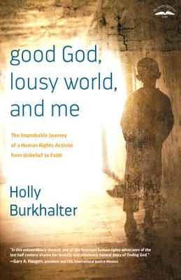 Good God, Lousy World, and Me: The Improbable Journey of a Human Rights Activist from Unbelief to Faith  -     By: Holly Burkhalter