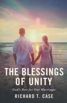 The Blessings of Unity: God's Best for Our Marriages   -     By: Richard T. Case