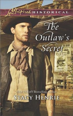 The Outlaw's Secret  -     By: Stacy Henrie