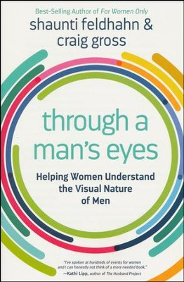 Through a Man's Eyes: Helping Women Understand the Visual  Nature of Men  -     By: Shaunti Feldhahn, Craig Gross