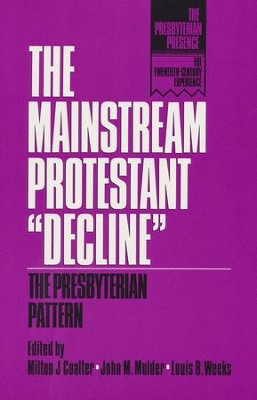 The Mainstream Protestant Decline: The Presbyterian  Pattern   -     Edited By: Milton J. Coalter, John M. Mulder, Louis B. Weeks