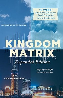 Kingdom Matrix: Expanded Edition: Designing a Church for the Kingdom of God  -     By: Jeff Christopherson