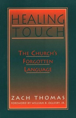 Healing Touch: The Church's Forgotten Language  -     By: William Oglesby