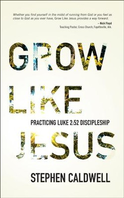Grow Like Jesus: Practicing Luke 2:52 Discipleship   -     By: Stephen Caldwell
