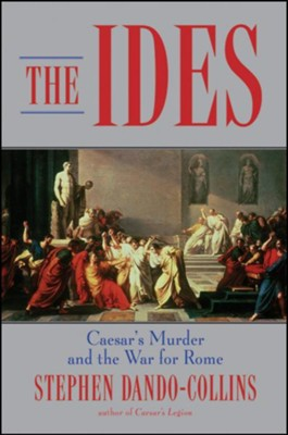 The Ides: Caesar's Murder and the War for Rome  -     By: Stephen Dando-Collins