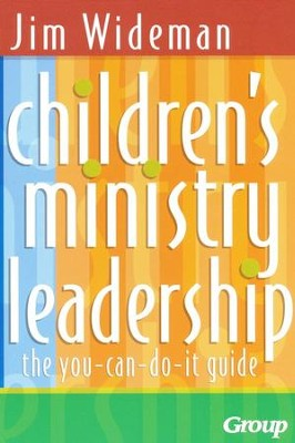Children's Ministry Leadership: The You-Can-Do-It Guide  -     By: Jim Wideman