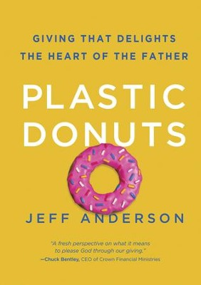 Plastic Donuts: Giving That Delights the Heart of the Father  -     By: Jeff Anderson