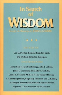 In Search of Wisdom: Essays in Memory of John G. Gammie  -     By: Leo G. Perdue