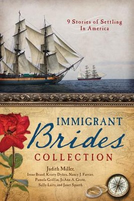The Immigrant Brides Collection: 9 Stories Celebrate Settling in America - eBook  -     By: Judith Miller, Irene Brand, Kristy Dykes, Nancy J. Farrier