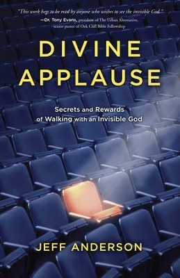 Divine Applause: Secrets and Rewards of Walking with an Invisible God  -     By: Jeff Anderson