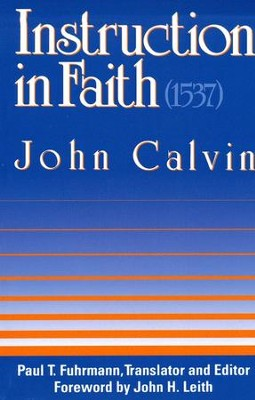 Instruction in Faith (1537)  -     By: John Calvin