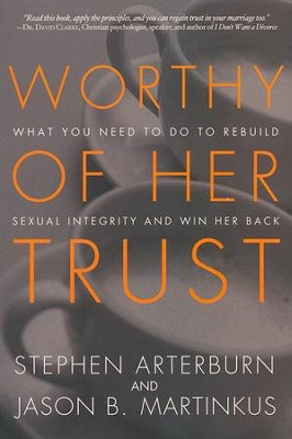 Worthy of Her Trust: What You Need to Do to Rebuild Sexual Integrity and Win Her Back  -     By: Jason Martinkus, Stephen Arterburn